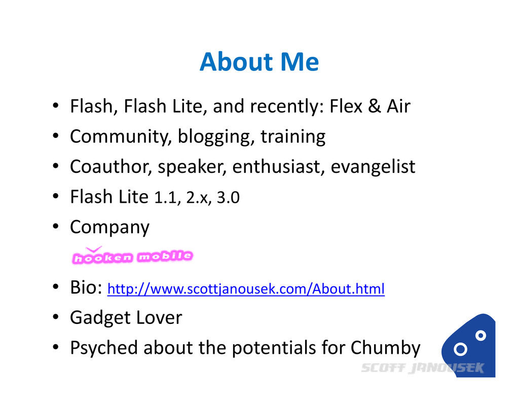 About Me • Flash, Flash Lite, and recently: Fle...
