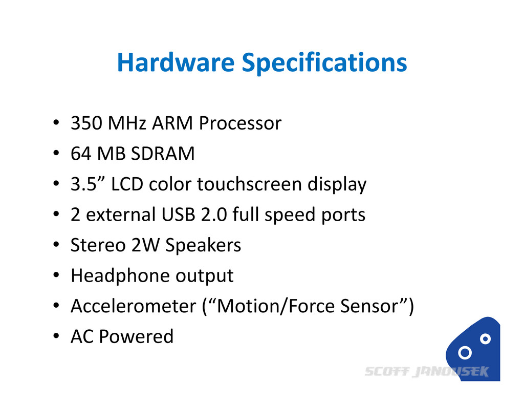 Hardware Specifications • 350 MHz ARM Processor...