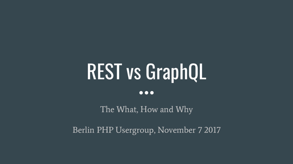 REST vs GraphQL The What, How and Why Berlin PH...