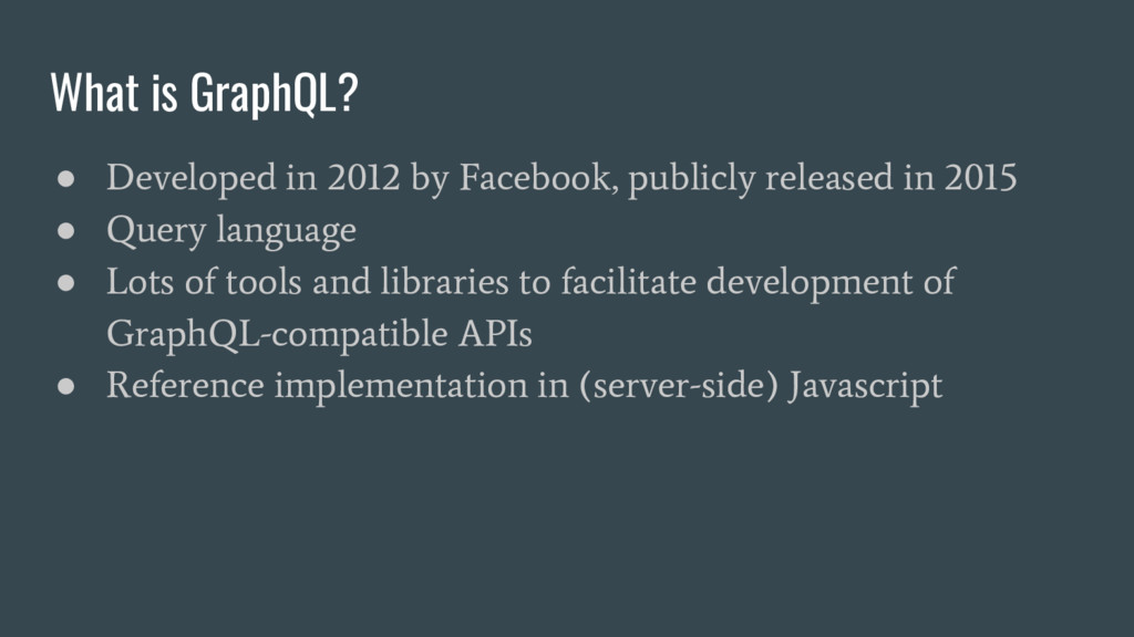 What is GraphQL? ● Developed in 2012 by Faceboo...