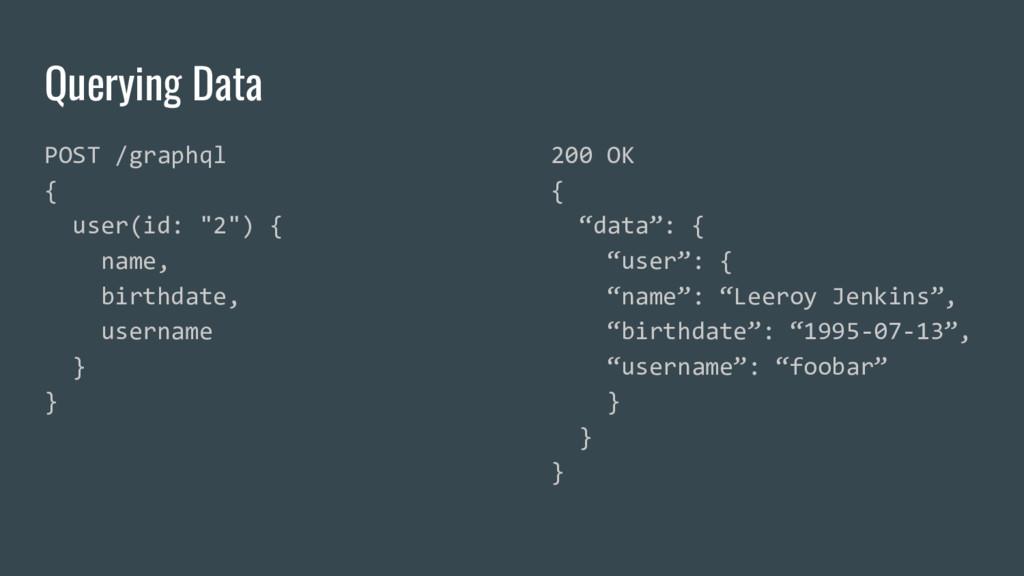 "Querying Data POST /graphql { user(id: ""2"") { n..."