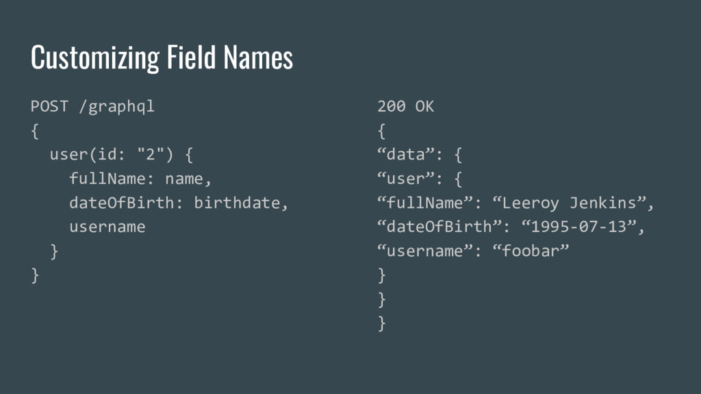Customizing Field Names POST /graphql { user(id...