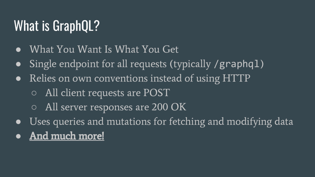 What is GraphQL? ● What You Want Is What You Ge...