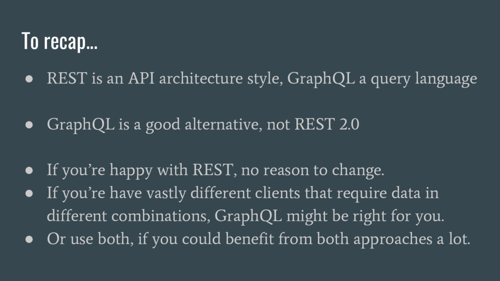 To recap... ● REST is an API architecture style...