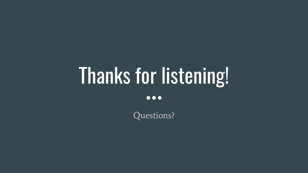 Thanks for listening! Questions?