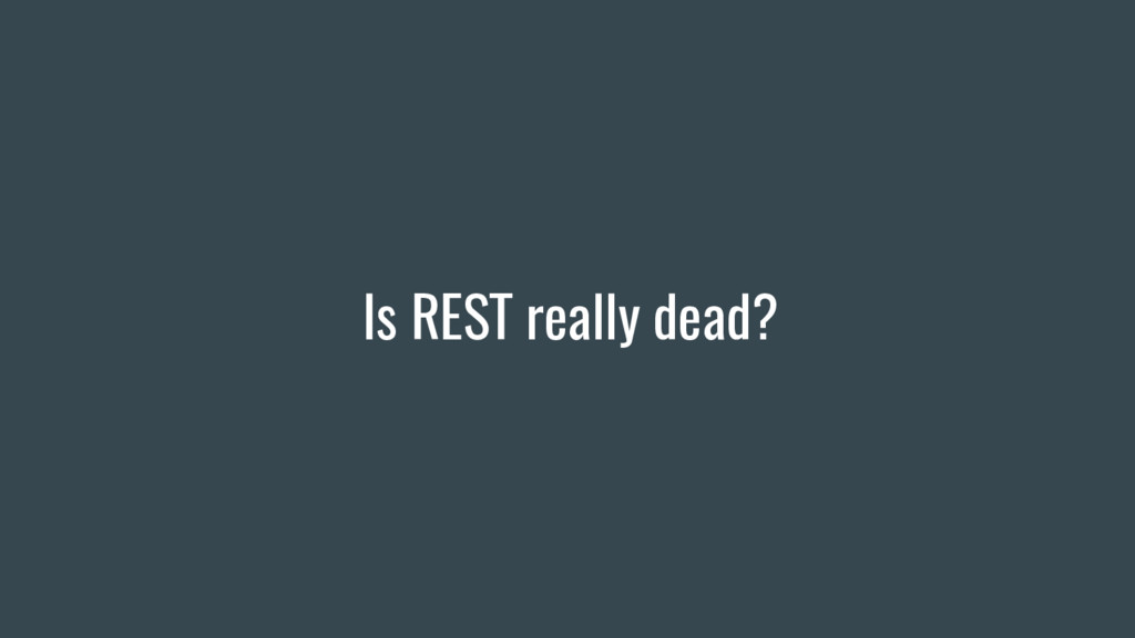 Is REST really dead?