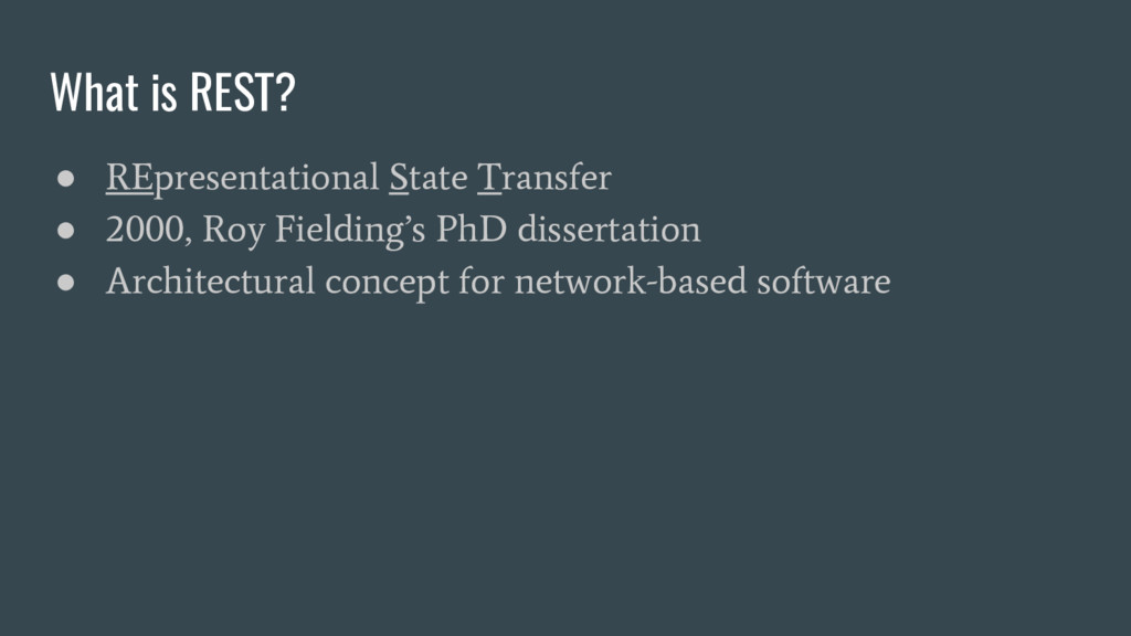 What is REST? ● REpresentational State Transfer...
