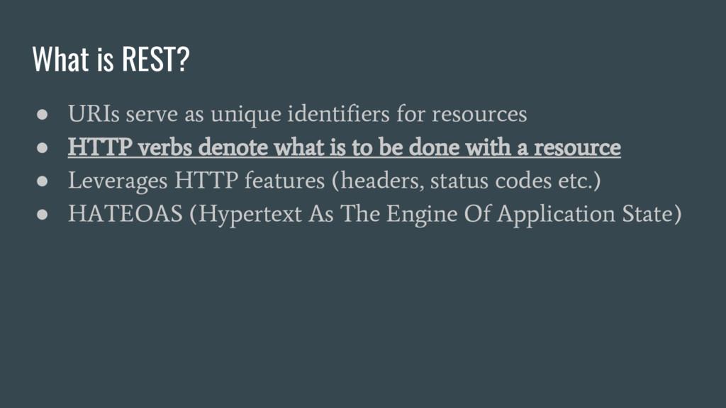 What is REST? ● URIs serve as unique identifier...