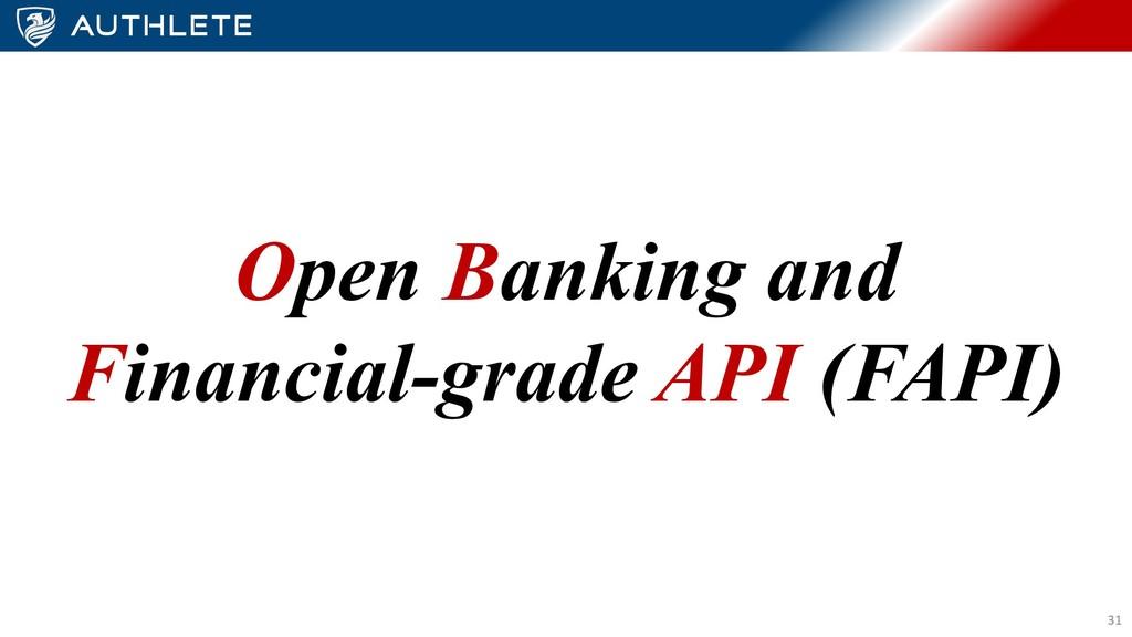 Open Banking and Financial-grade API (FAPI) 31