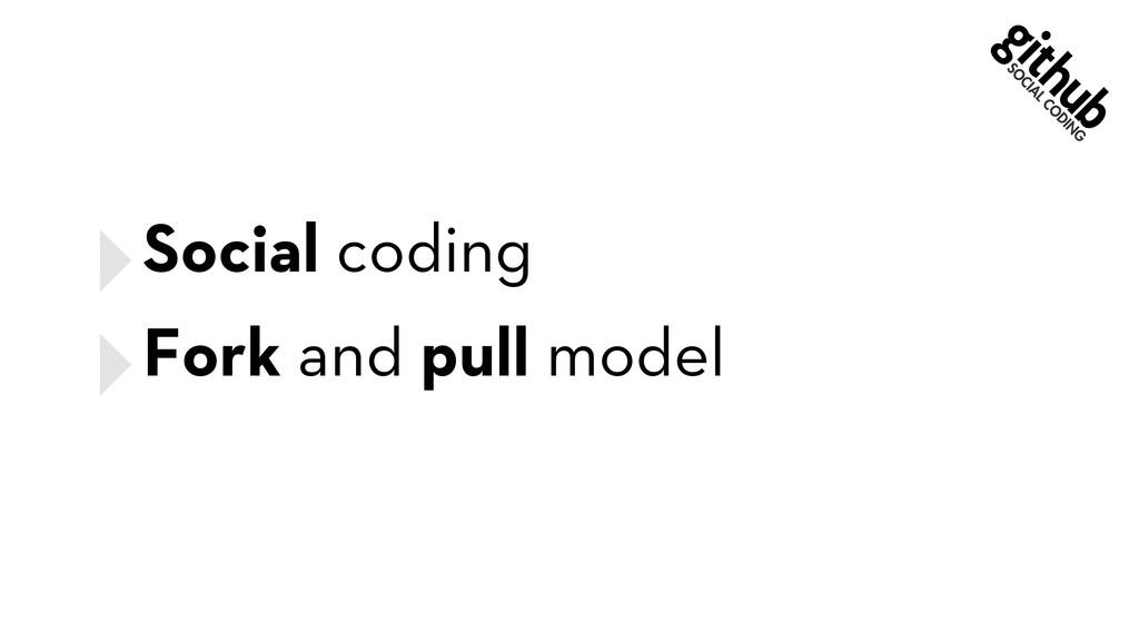 ‣Social coding ‣Fork and pull model
