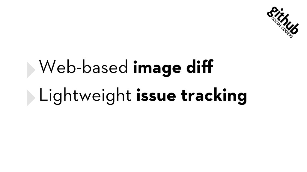 ‣Web-based image diff ‣Lightweight issue tracking