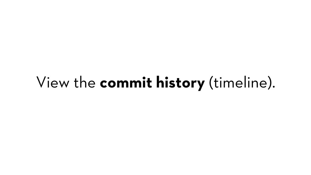 View the commit history (timeline).