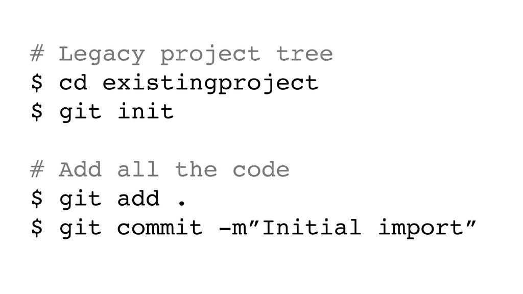 # Legacy project tree $ cd existingproject $ gi...