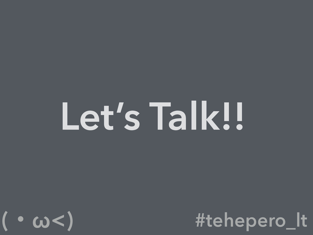 #tehepero_lt (ɾω<) Let's Talk!!