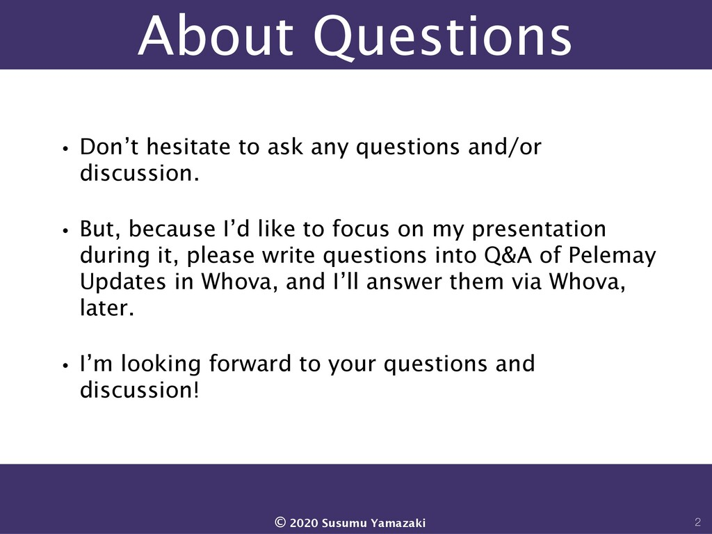 About Questions •Don't hesitate to ask any ques...