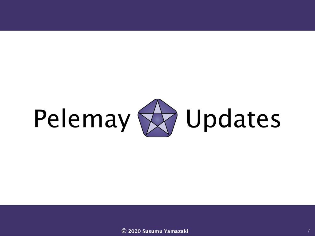 Pelemay Updates 7 © 2020 Susumu Yamazaki