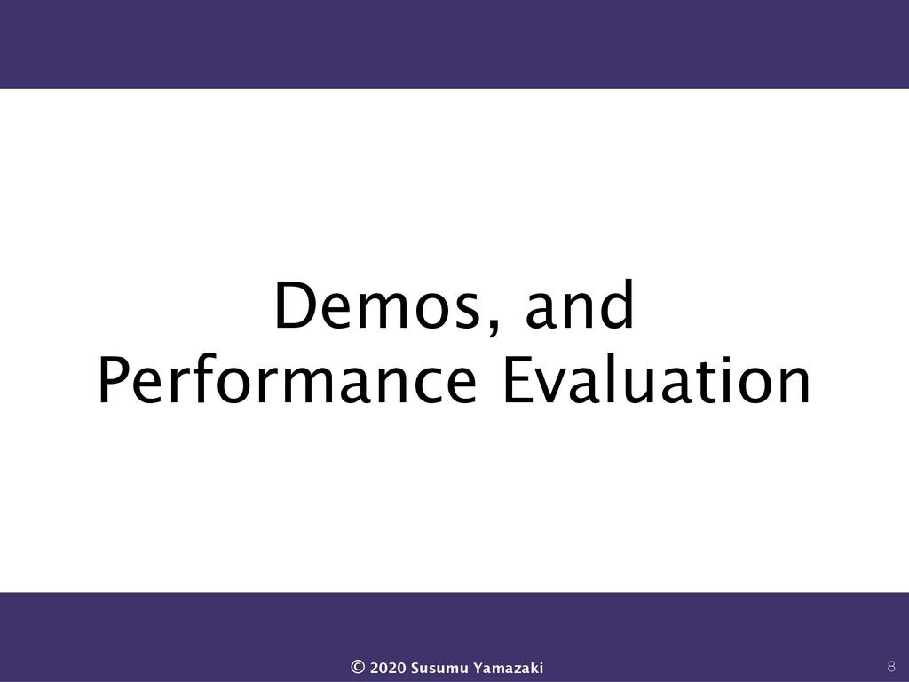 Demos, and Performance Evaluation 8 © 2020 Susu...