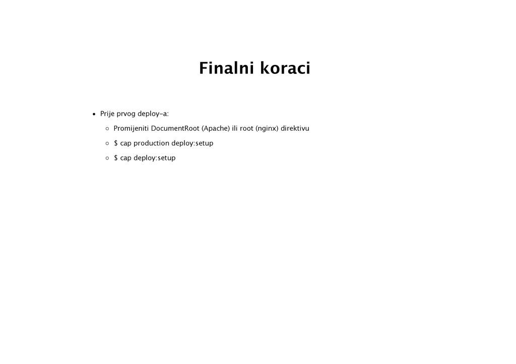 Finalni koraci • Prije prvog deploy-a: ◦ Promij...