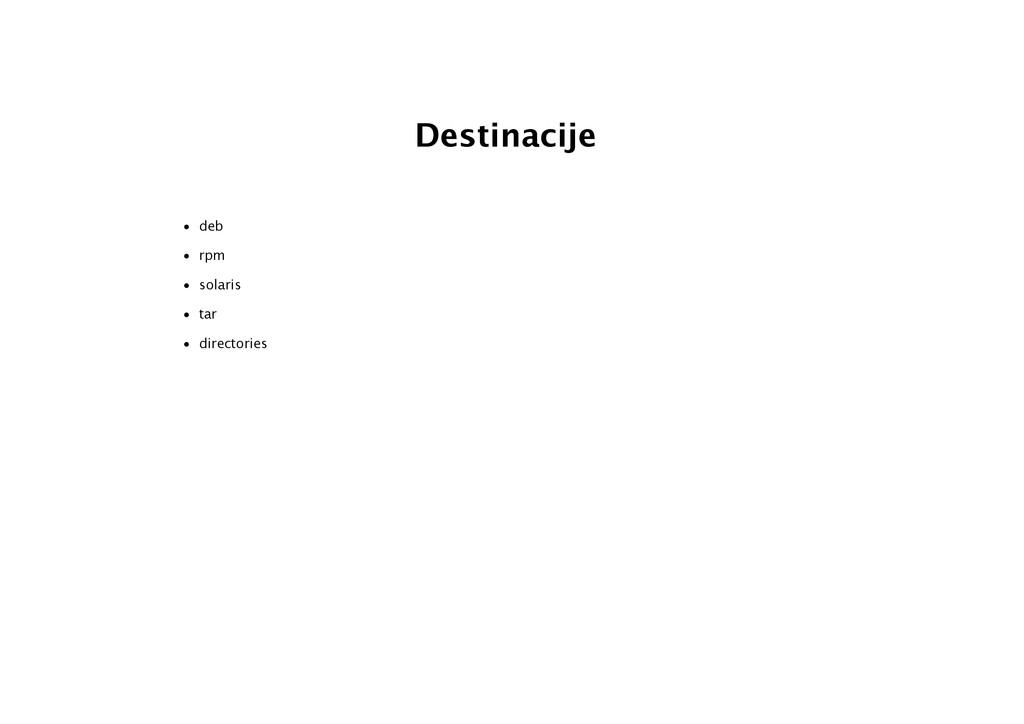 Destinacije • deb • rpm • solaris • tar • direc...