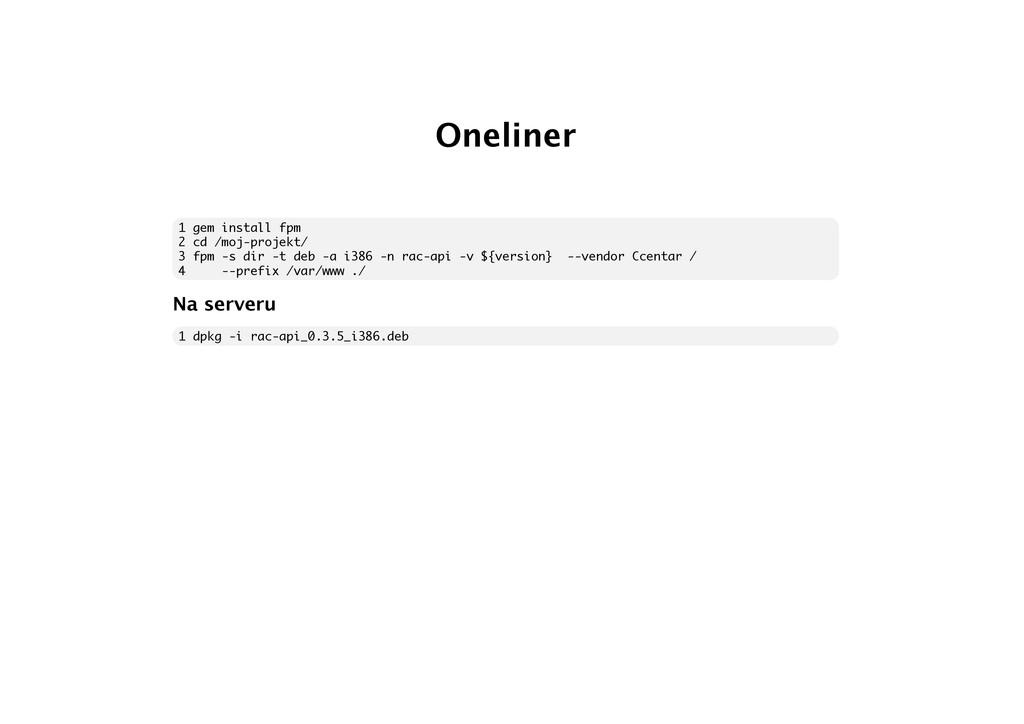Oneliner 1 gem install fpm 2 cd /moj-projekt/ 3...