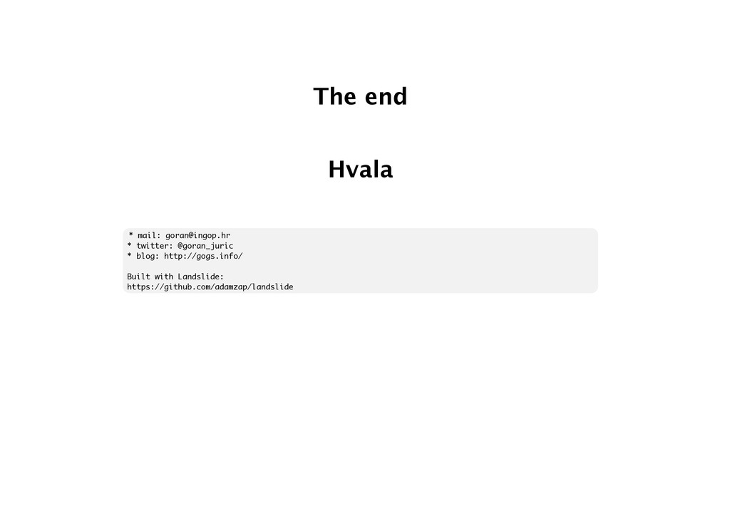 The end Hvala * mail: goran@ingop.hr * twitter:...