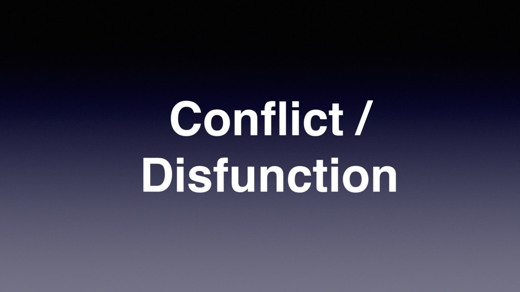 Conflict / Disfunction