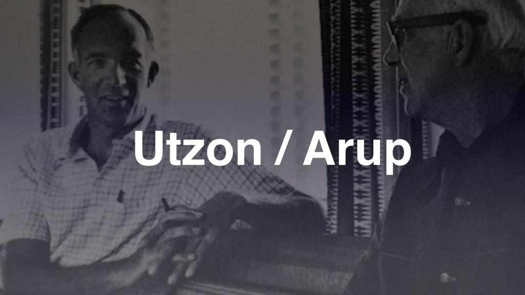Utzon / Arup