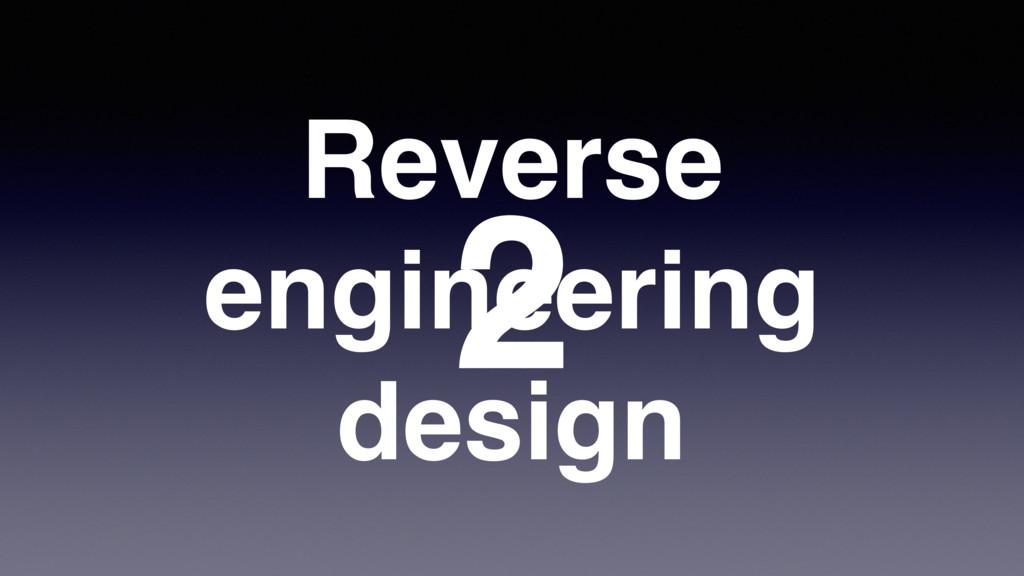 2 Reverse engineering design