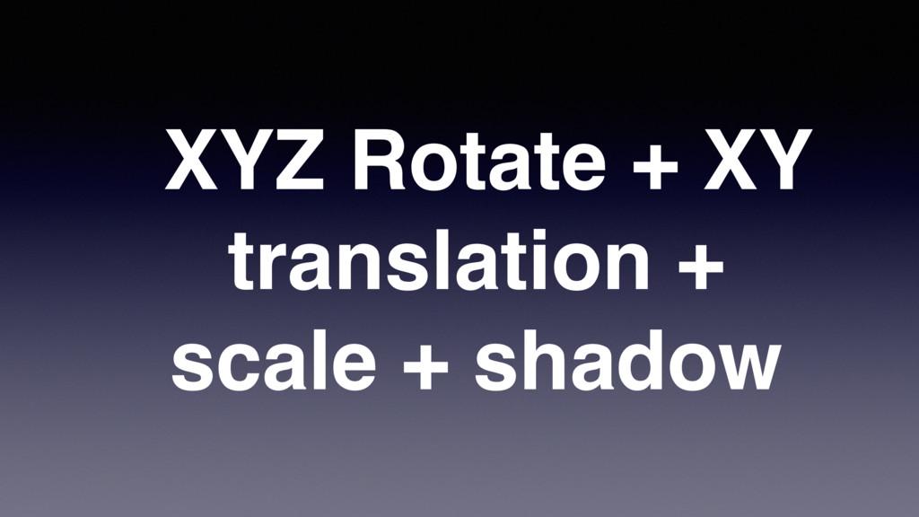 XYZ Rotate + XY translation + scale + shadow