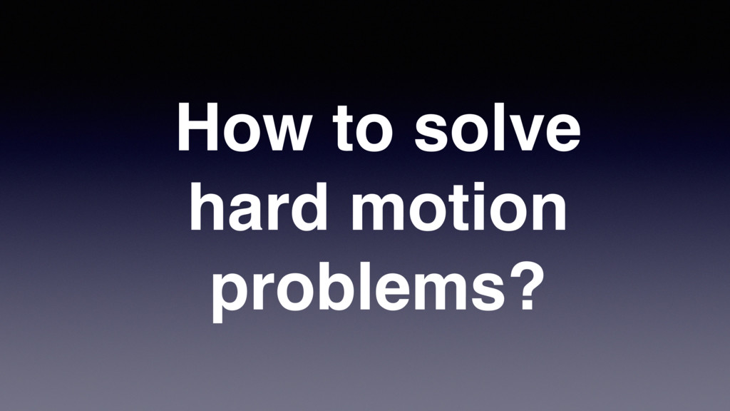 How to solve hard motion problems?