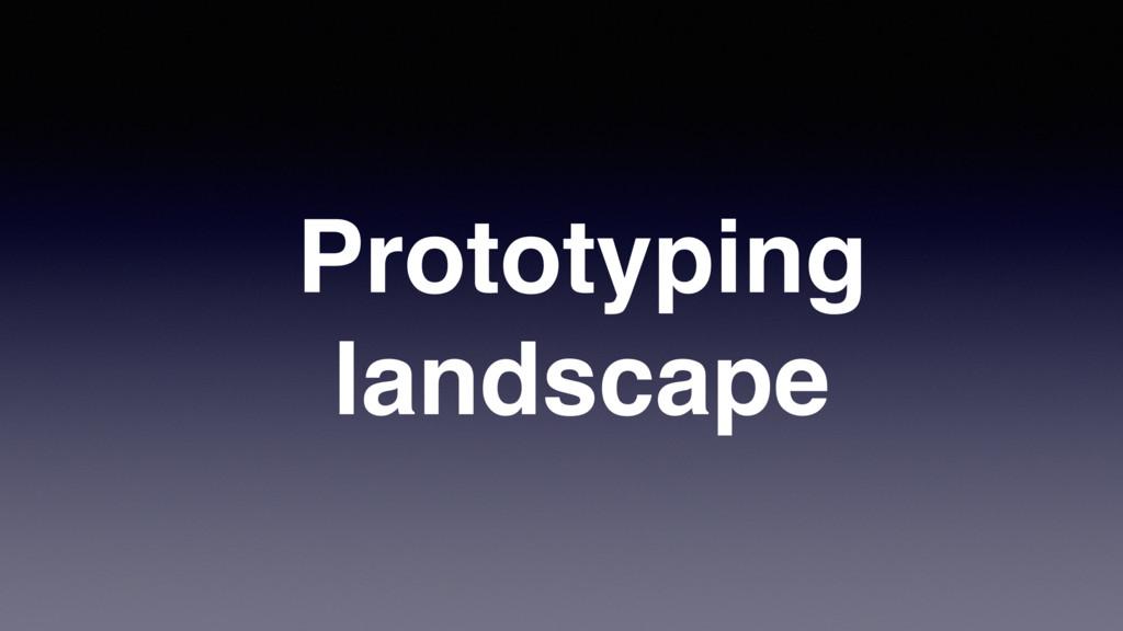 Prototyping landscape