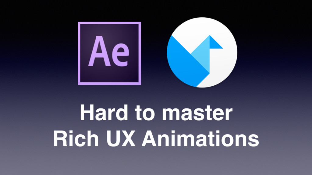 Hard to master Rich UX Animations