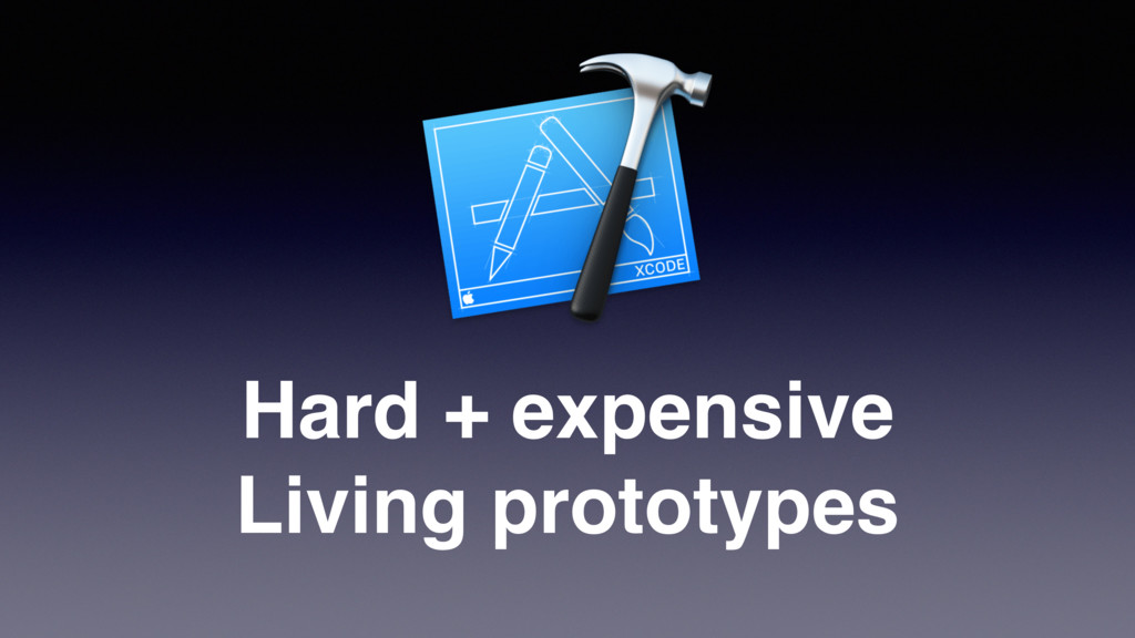 Hard + expensive Living prototypes
