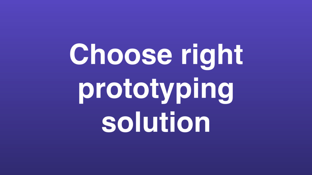 Choose right prototyping solution