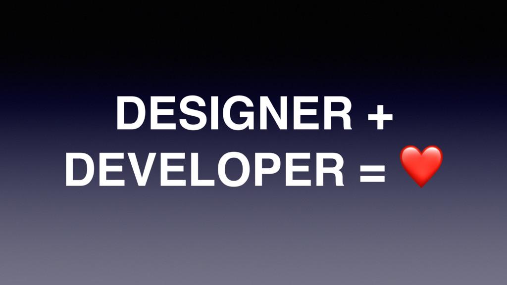 DESIGNER + DEVELOPER = ❤