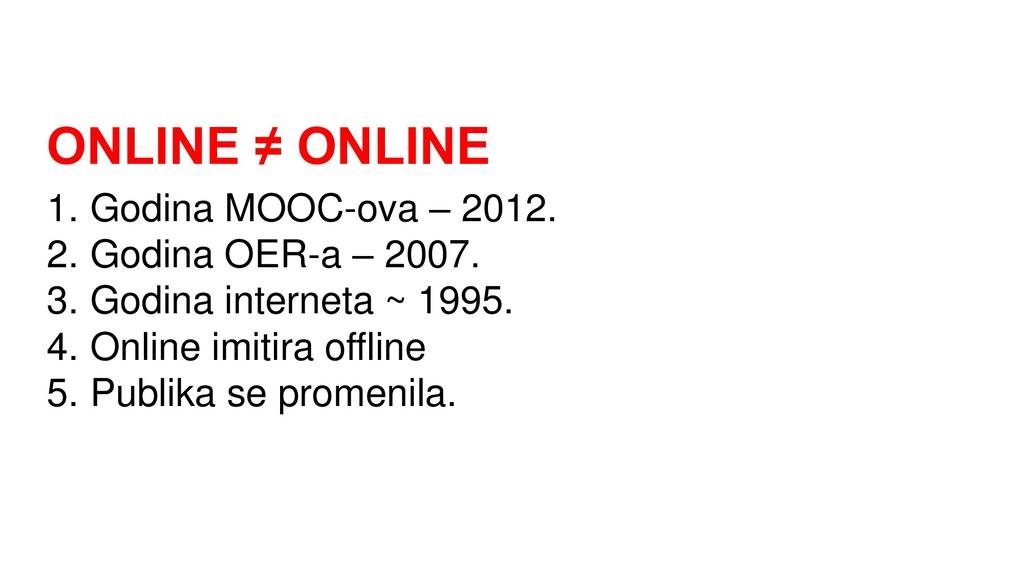 ONLINE ≠ ONLINE 1. Godina MOOC-ova – 2012. 2. G...