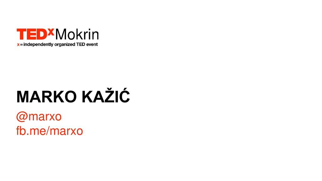 MARKO KAŽIĆ @marxo fb.me/marxo