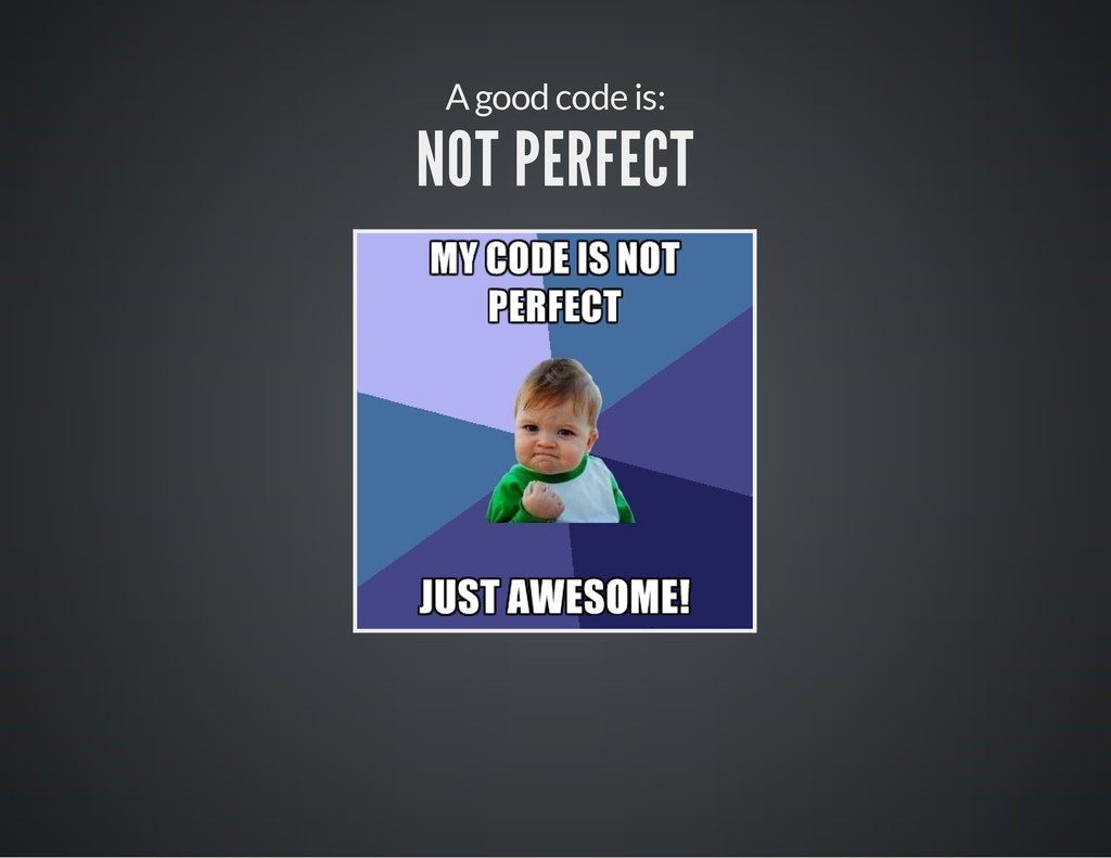 A good code is: NOT PERFECT