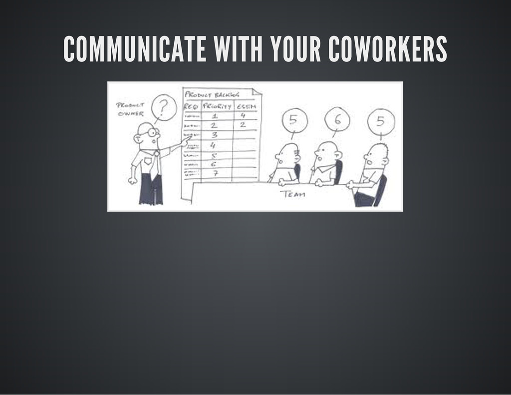 COMMUNICATE WITH YOUR COWORKERS