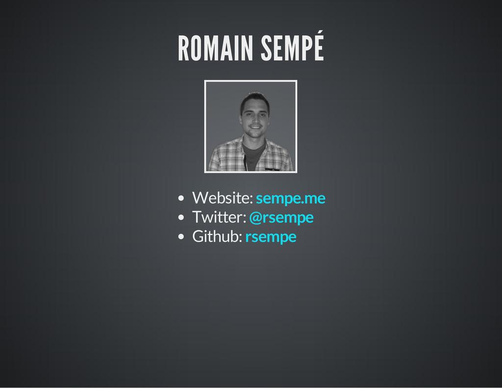 ROMAIN SEMPÉ Website: Twitter: Github: sempe.me...