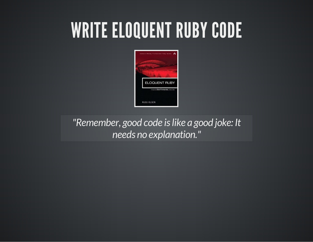 "WRITE ELOQUENT RUBY CODE ""Remember, good code i..."