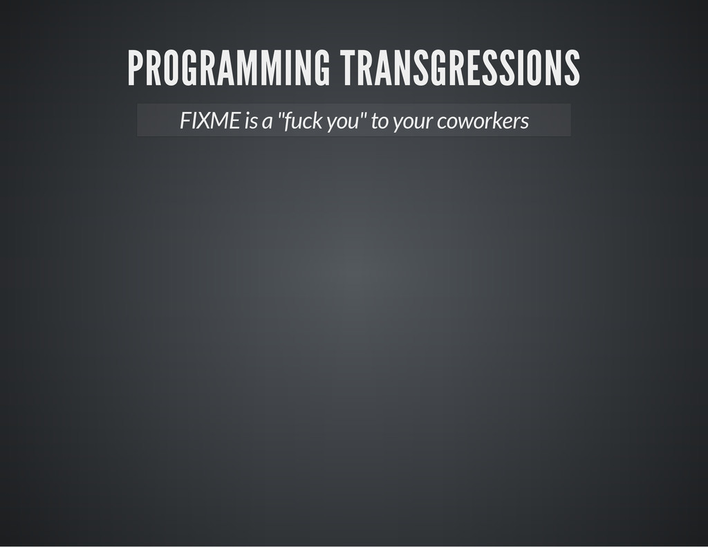 "PROGRAMMING TRANSGRESSIONS FIXME is a ""fuck you..."