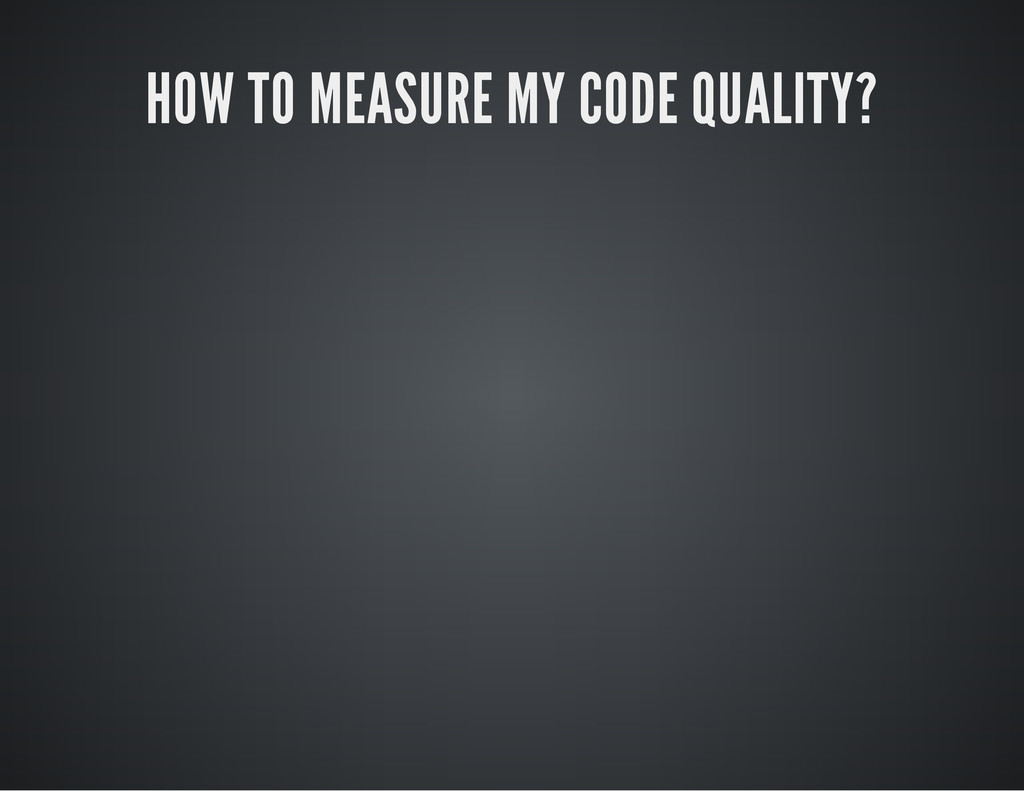 HOW TO MEASURE MY CODE QUALITY?