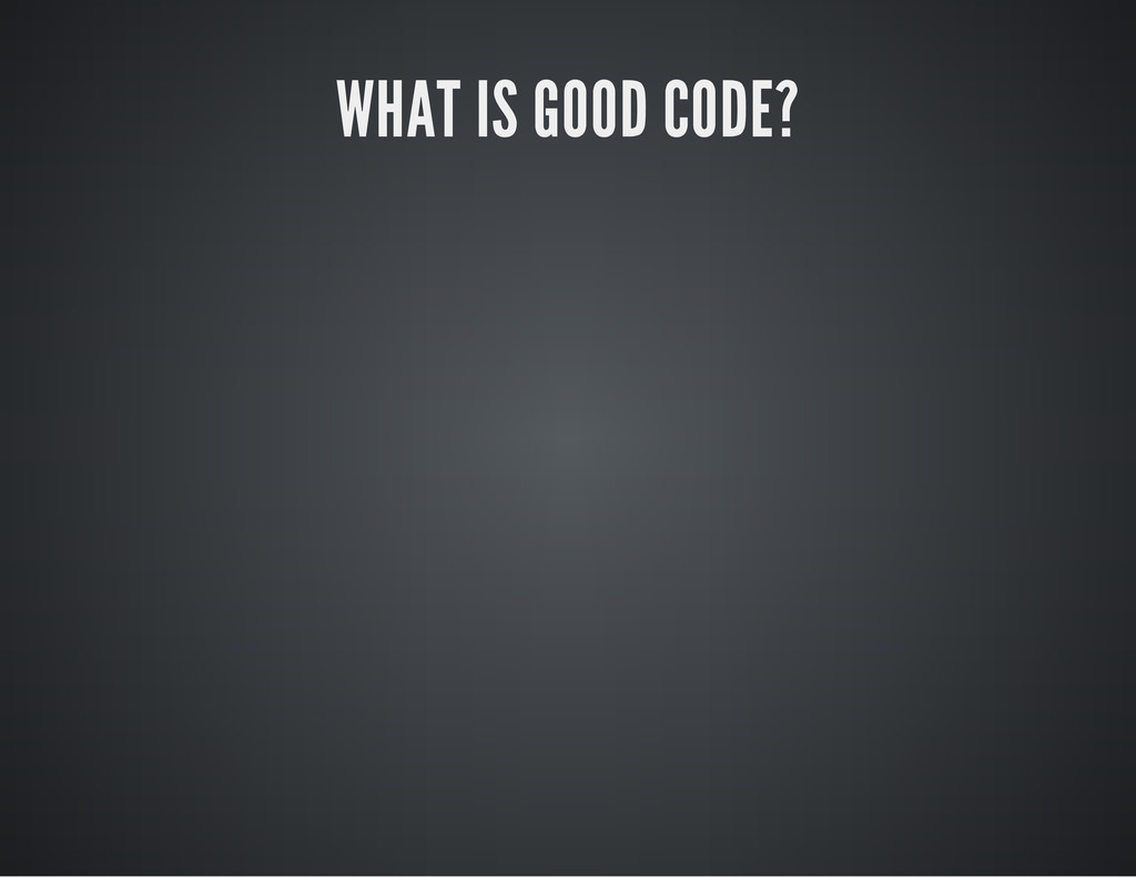 WHAT IS GOOD CODE?