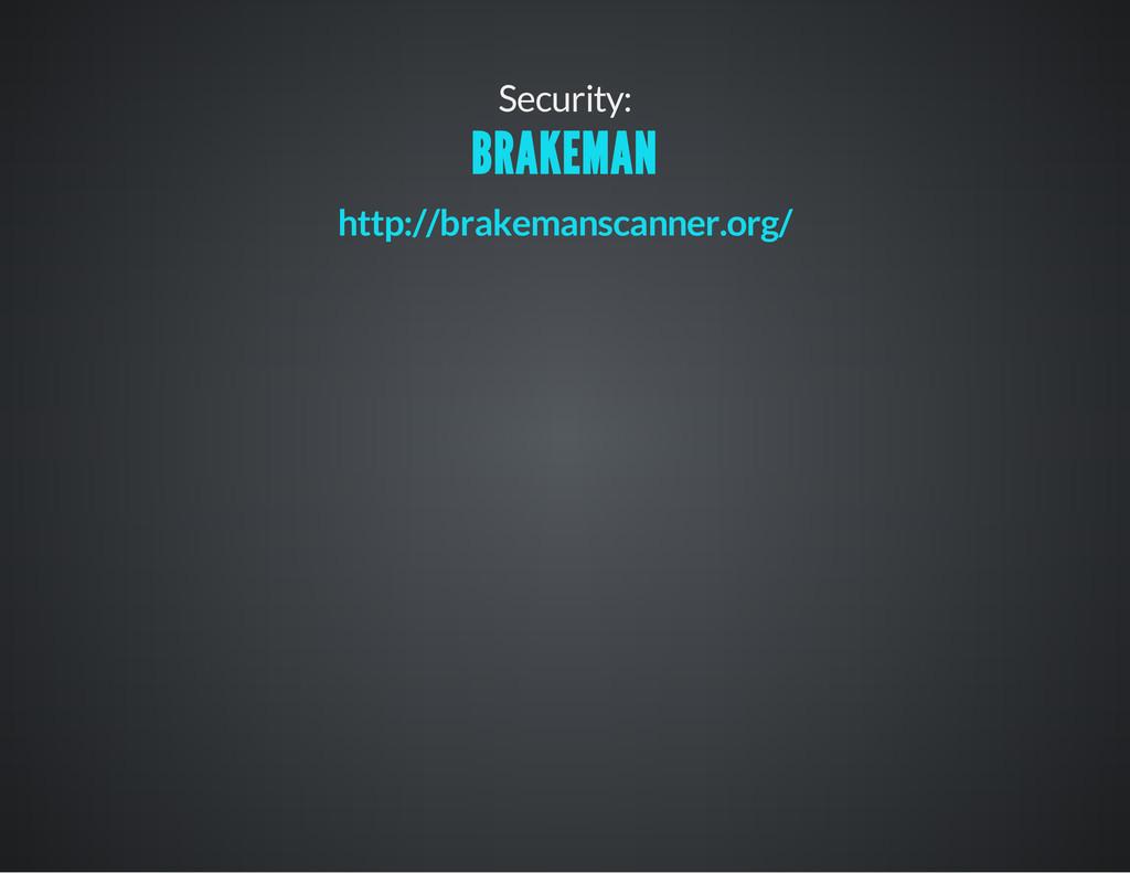Security: BRAKEMAN http://brakemanscanner.org/