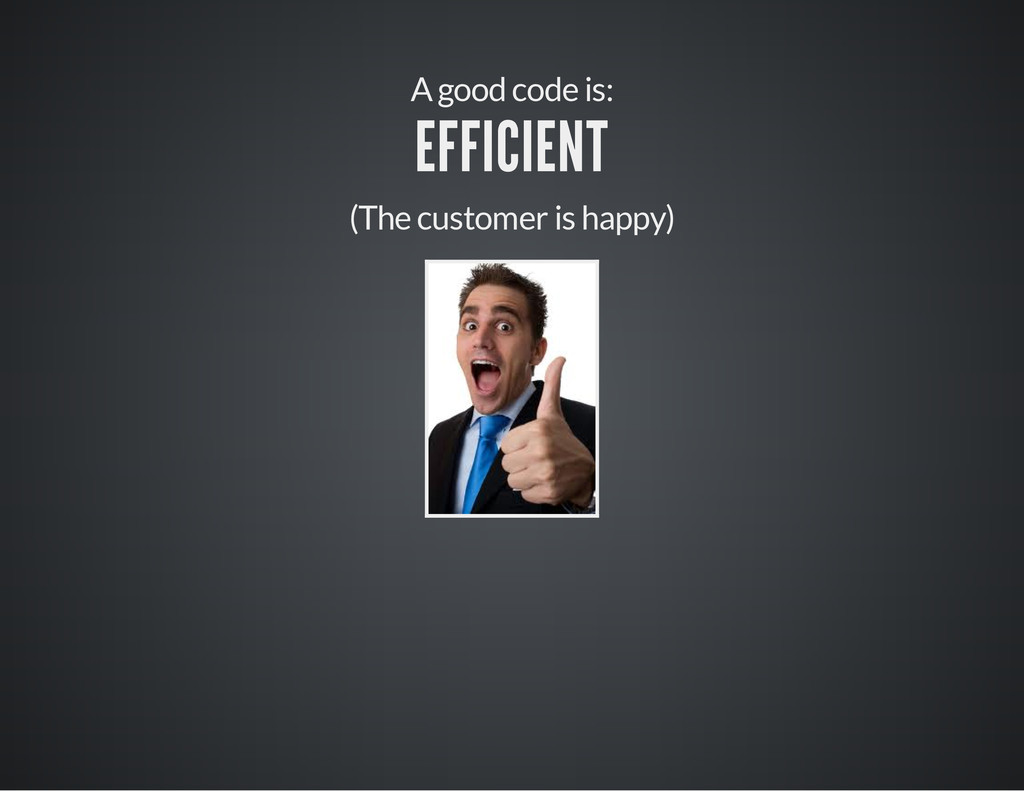 A good code is: EFFICIENT (The customer is happ...