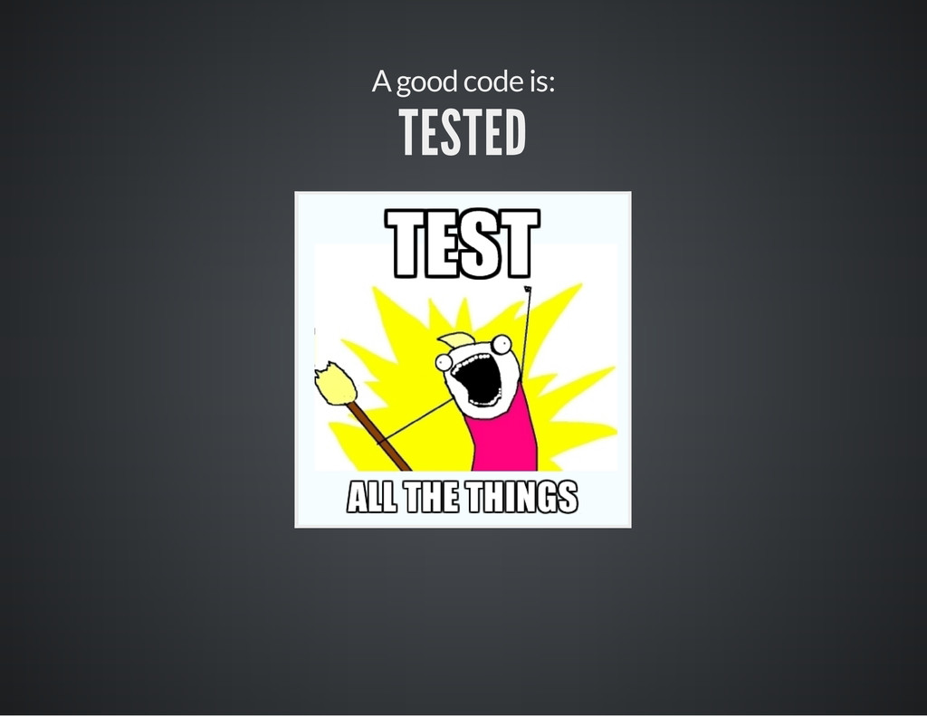 A good code is: TESTED
