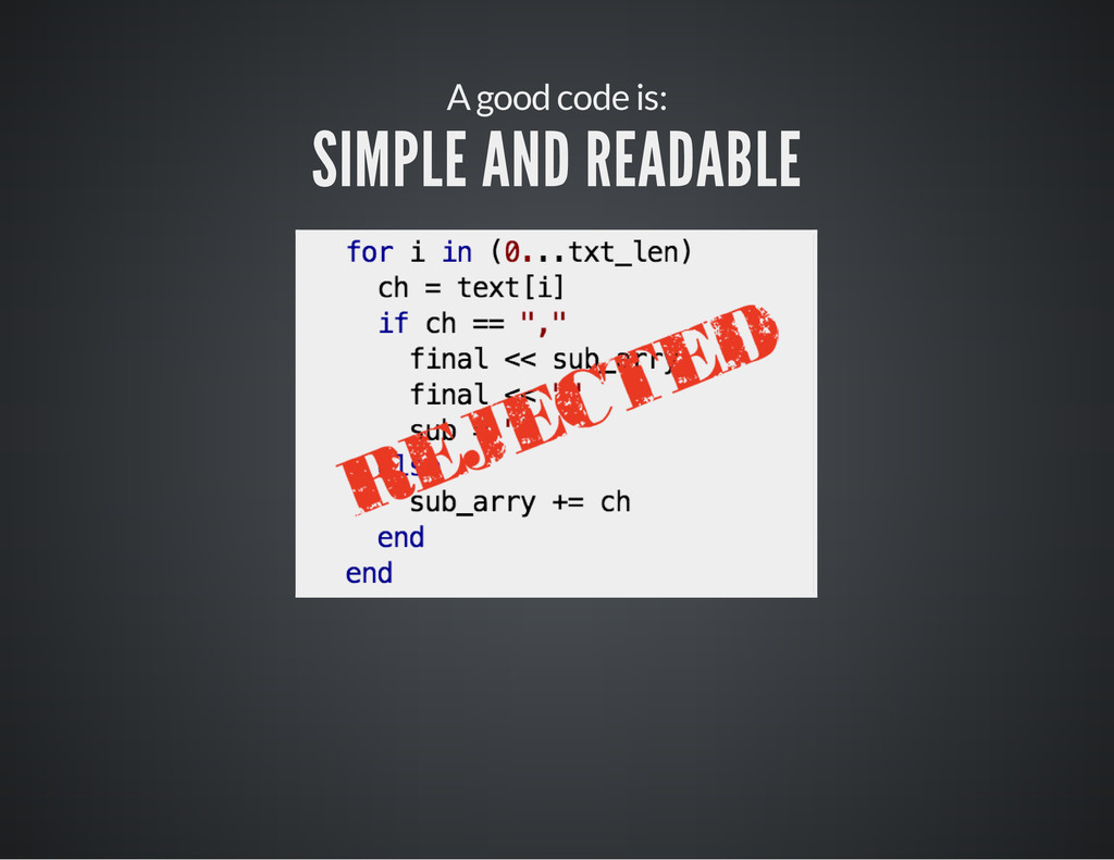 A good code is: SIMPLE AND READABLE