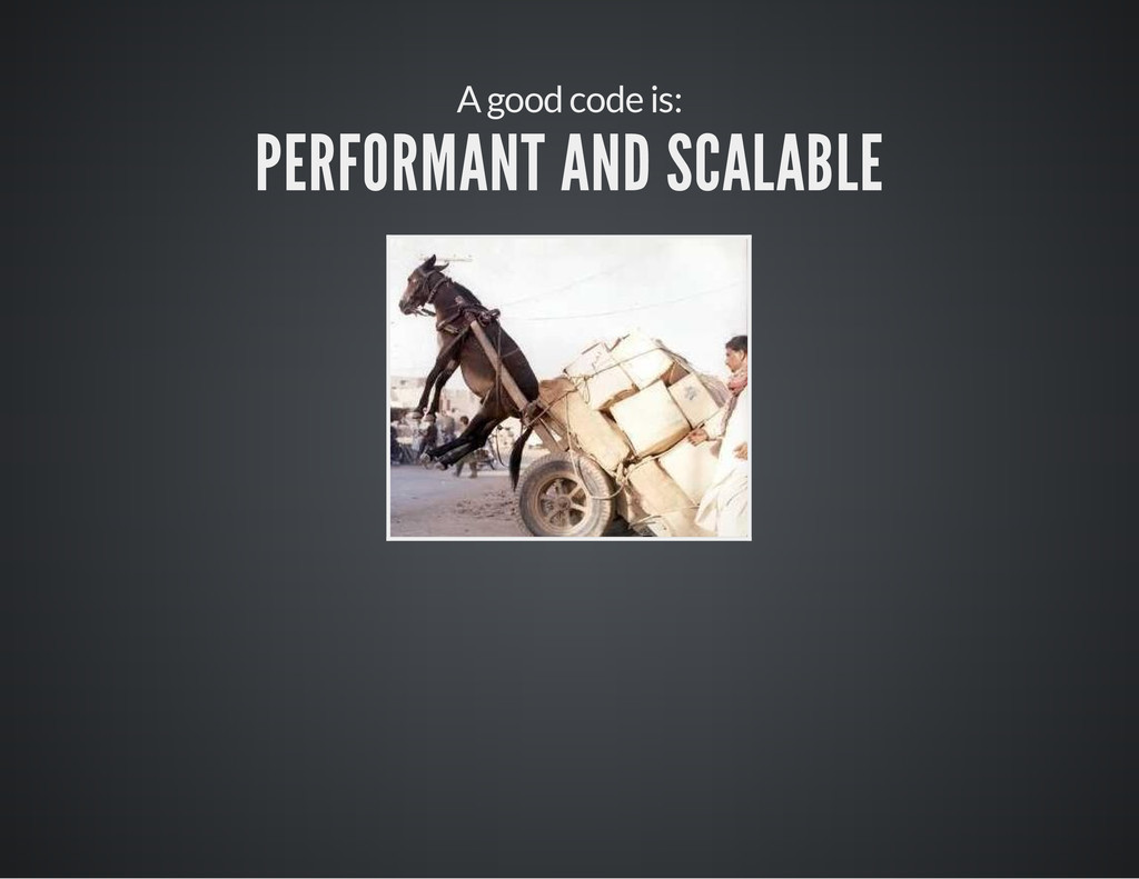 A good code is: PERFORMANT AND SCALABLE