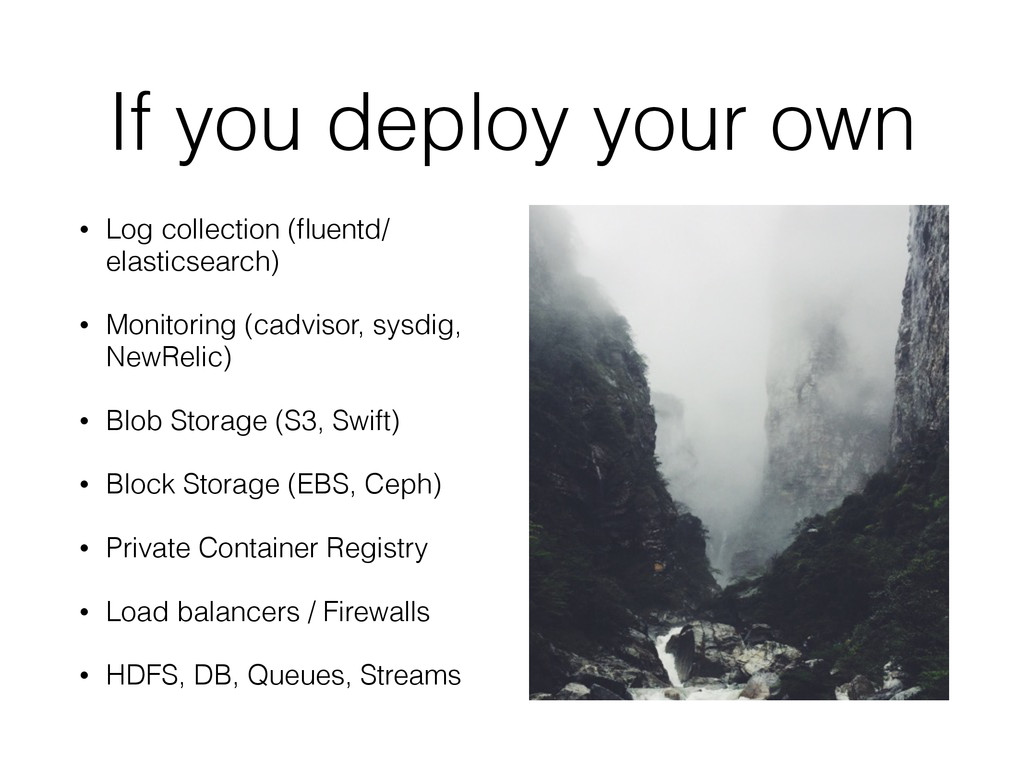 If you deploy your own • Log collection (fluentd...
